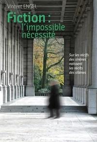 Vincent Engel - Fiction : l'impossible nécessité - Sous les récifs des sirènes se cachent les récits des silènes.