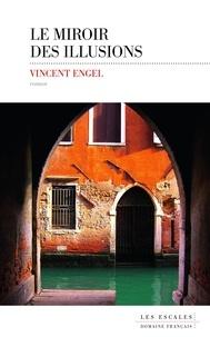 Vincent Engel - Le miroir des illusions.