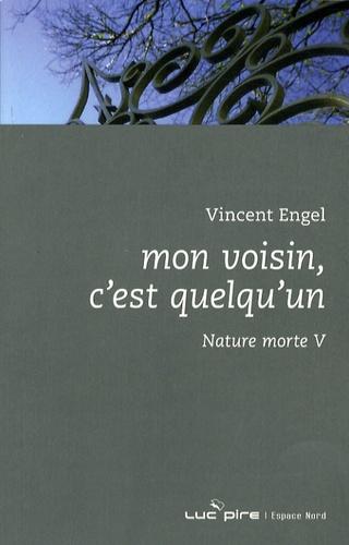 Vincent Engel - Mon voisin, c'est quelqu'un - Nature morte V.