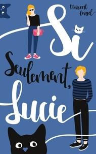 Vincent Engel - Si seulement, Lucie.