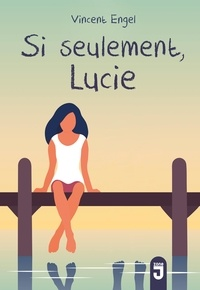 Vincent Engel - Si seulement... Lucie.
