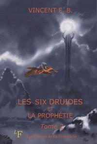 Vincent F-B - Les six druides et la prophéties - Tome 2.