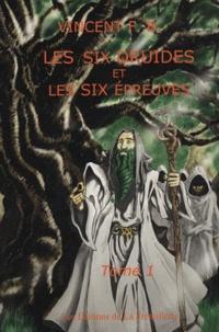 Vincent F-B - Les six druides et les six épreuves - Tome 1.