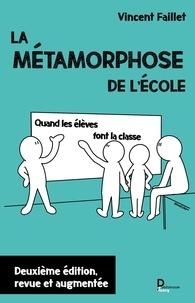 Vincent Faillet - La métamorphose de l'école - Quand les élèves font la classe.