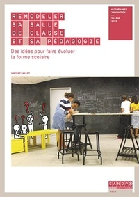 Vincent Faillet - Remodeler sa salle de classe et sa pédagogie - Des idées pour faire évoluer la forme scolaire.
