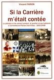 Vincent Farion - Si la Carrière m'était contée - La plâtrière et les usines Lambert, le quartier et ses habitants à Cormeilles-en-Parisis (Val-d'Oise), 1832-2008.