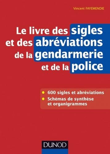 Vincent Fayemendie - Le livre des sigles et des abréviations de la gendarmerie et de la police.