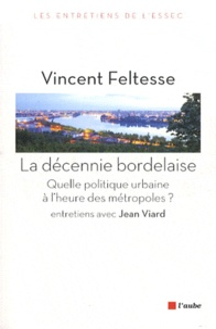 Vincent Feltesse - La décennie bordelaise - Quelle politique urbaine à l'heure des métropoles ?.