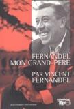 Vincent Fernandel - Fernandel, mon grand-père.