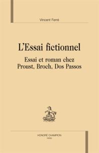 Vincent Ferré - L'essai fictionnel - Essai et roman chez Proust, Broch, Dos Passos.