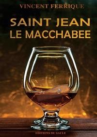 Vincent Ferrique - Saint Jean le Macchabée.