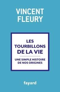 Vincent Fleury - Les tourbillons de la vie - Une simple histoire de nos origines.