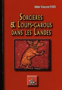 Vincent Foix - Sorcières & loups-garous dans les Landes.
