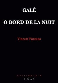 Vincent Fontano - Galé ; O bord de la nuit.
