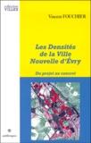 Vincent Fouchier - Les densités de la ville nouvelle d'Evry - Du projet au concret.