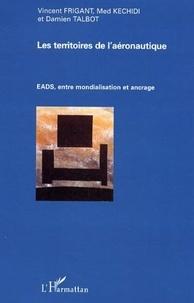 Vincent Frigant - Les territoires de l'aéronautiqe EADS, entre mondialisation et ancrage.