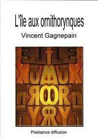 Vincent Gagnepain - L'Ile aux ornithorynques.