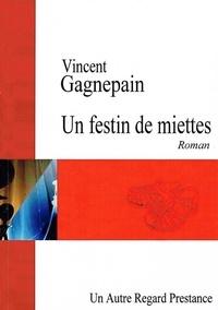 Vincent Gagnepain - Un festin de miettes.