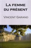 Vincent Garand - La femme du présent.