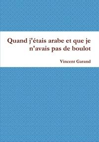 Vincent Garand - Quand j'étais arabe et que je n'avais pas de boulot.