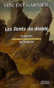 Les Dents du diable et autres histoires mystérieuses de l'Ardèche - Vincent Garnier |