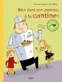 Vincent Gaudin et Eric Héliot - Bien dans notre assiette, à la cantine !.