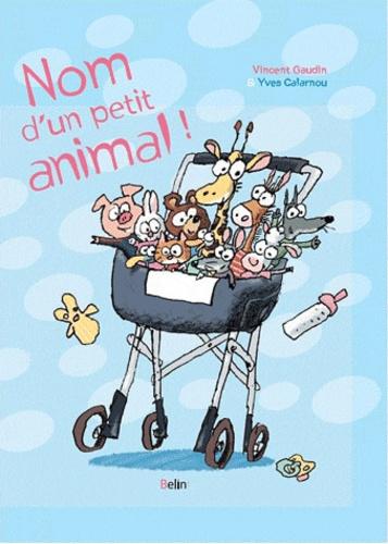 Vincent Gaudin et Yves Calarnou - Nom d'un petit animal !  : .