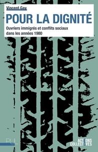 Vincent Gay - Pour la dignité - Ouvriers immigrés et conflits sociaux dans les années 1980.