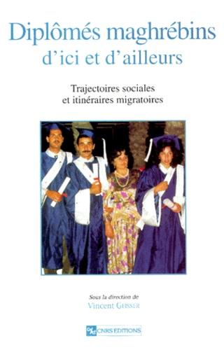 Diplômés maghrébins d'ici et d'ailleurs. Trajectoires sociales et itinéraires migratoires