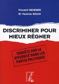 Vincent Geisser et El Yamine Soum - Discriminer pour mieux régner - Enquête sur la diversité dans les partis politiques.