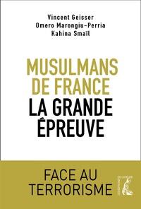 Vincent Geisser et Omero Marongiu-Perria - Musulmans de France, la grande épreuve - Face au terrorisme.