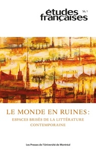 Vincent Gélinas-Lemaire et Christine Jérusalem - Etudes françaises  : Études françaises. Vol. 56 No. 1,  2020 - Le monde en ruines: espaces brisés de la littérature contemporaine.