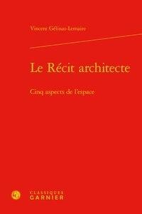 Vincent Gélinas-Lemaire - Le Récit architecte - Cinq aspects de l'espace.