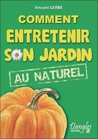 Vincent Gerbe - Comment entretenir son jardin au naturel.