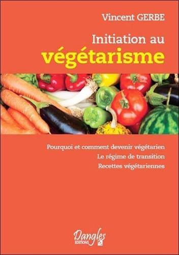 Vincent Gerbe - Initiation au végétarisme - Pourquoi et comment devenir végétarien.