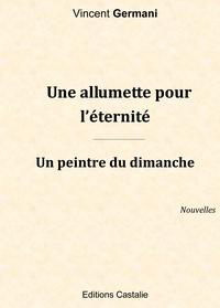 Vincent Germani - Une allumette pour l'éternité.