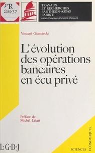 Vincent Giamarchi et Michel Lelart - L'Évolution des opérations bancaires en écu privé.