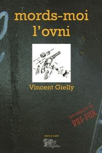 Vincent Gielly - Mords-moi l'Ovni - Une aventure de DST-Fox.
