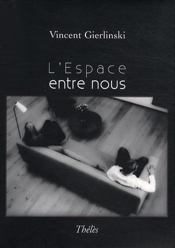 Vincent Gierlinski - L'Espace entre nous.