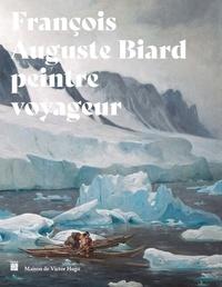 Vincent Gille et Baptiste Henriot - François-Auguste Biard - Peintre voyageur.