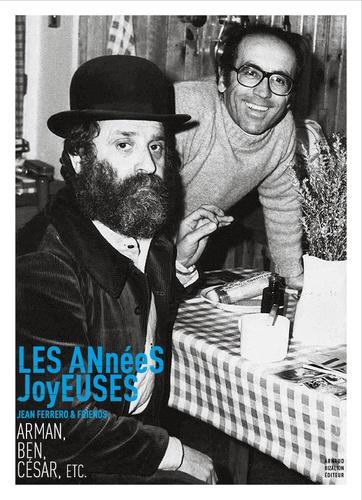 Les années joyeuses. Jean Ferrero & friends : Arman, Ben, César, etc.
