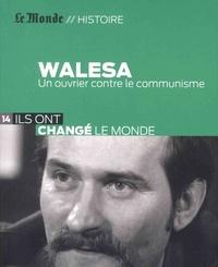Vincent Giret - Walesa - Un ouvrier contre le communisme.