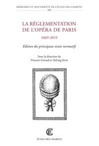 Vincent Giroud et Solveig Serre - La réglementation de l'Opéra de Paris (1669-2019) - Edition des principaux textes normatifs.
