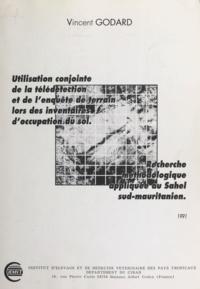 Vincent Godard - Utilisation conjointe de la télédétection et de l'enquête de terrain lors des inventaires d'occupation du sol - Recherche méthodologique appliquée au Sahel sud-mauritanien.