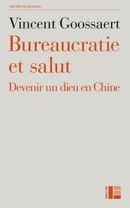 Vincent Goossaert - Bureaucratie et salut - Devenir un Dieu en Chine.