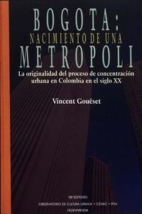 Vincent Gouëset - Bogotá: nacimiento de una metrópoli - La originalidad del proceso de concentración urbana en Colombia en el siglo XX.