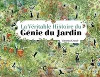 Vincent Gravé - La Véritable histoire du génie du jardin.