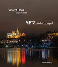 Vincent Gross - Metz au-delà du regard.