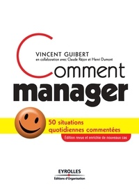 Vincent Guibert et Claude Réjon - Comment manager - 50 situations quotidiennes commentées.