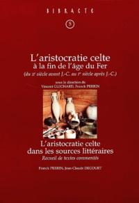 Vincent Guichard et Franck Perrin - L'aristocratie celte à la fin de l'âge du Fer (IIème siècle avant J-C - Ier siècle après J-C) suivi de L'aristocratie celte dans les sources littéraires.